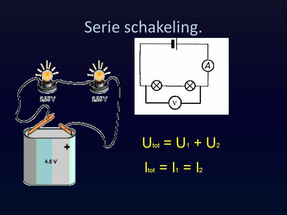 Serie schakeling. Utot = U1 + U2 Itot = I1 = I2