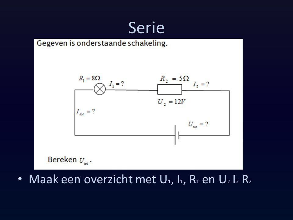 Serie Maak een overzicht met U1, I1, R1 en U2 I2 R2