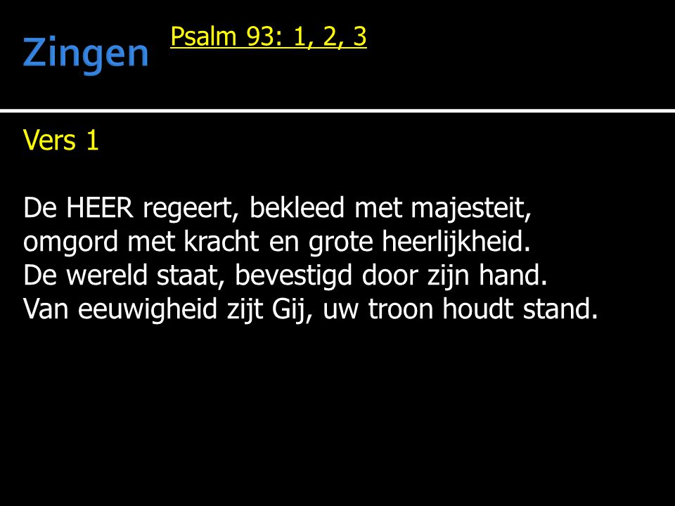 Zingen Vers 1 De HEER regeert, bekleed met majesteit,
