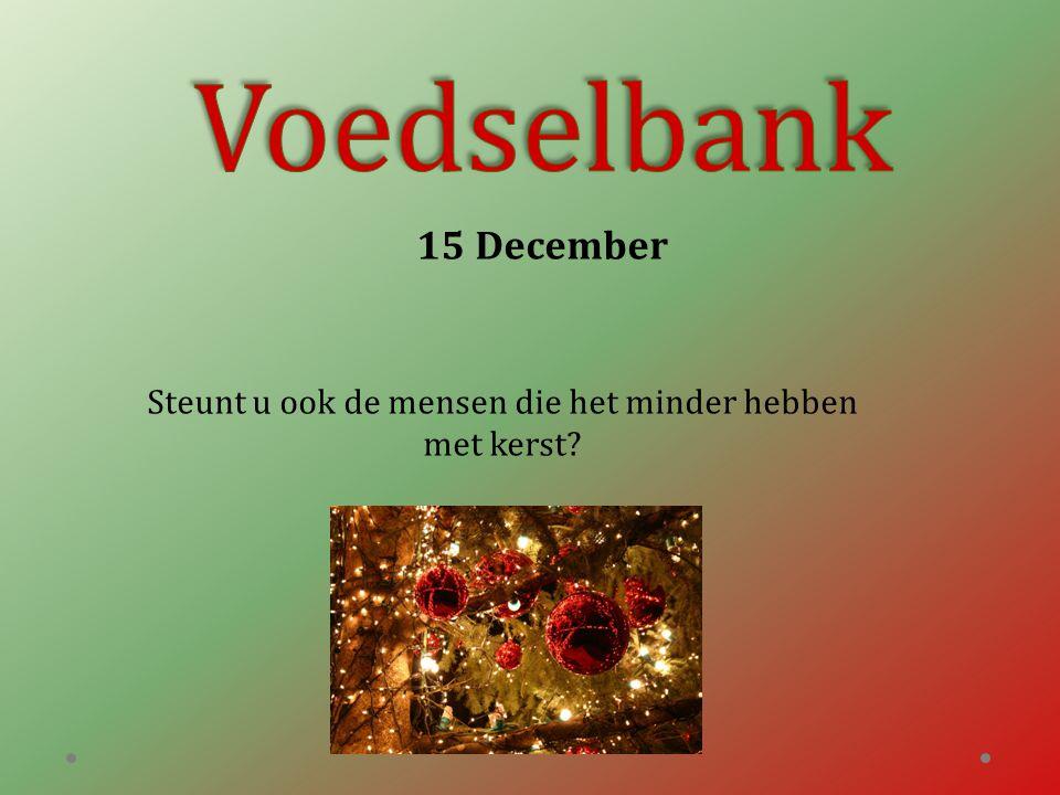 15 December Steunt u ook de mensen die het minder hebben met kerst