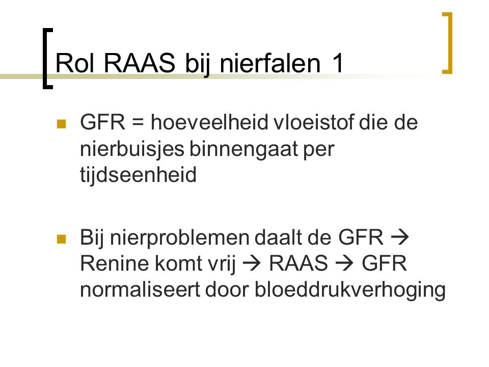 Rol RAAS bij nierfalen 1 GFR = hoeveelheid vloeistof die de nierbuisjes binnengaat per tijdseenheid.