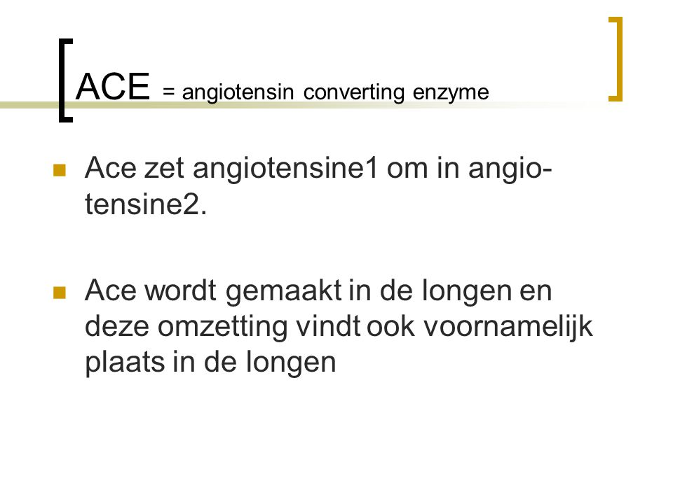 ACE = angiotensin converting enzyme