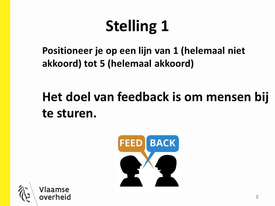 Stelling 1 Het doel van feedback is om mensen bij te sturen.