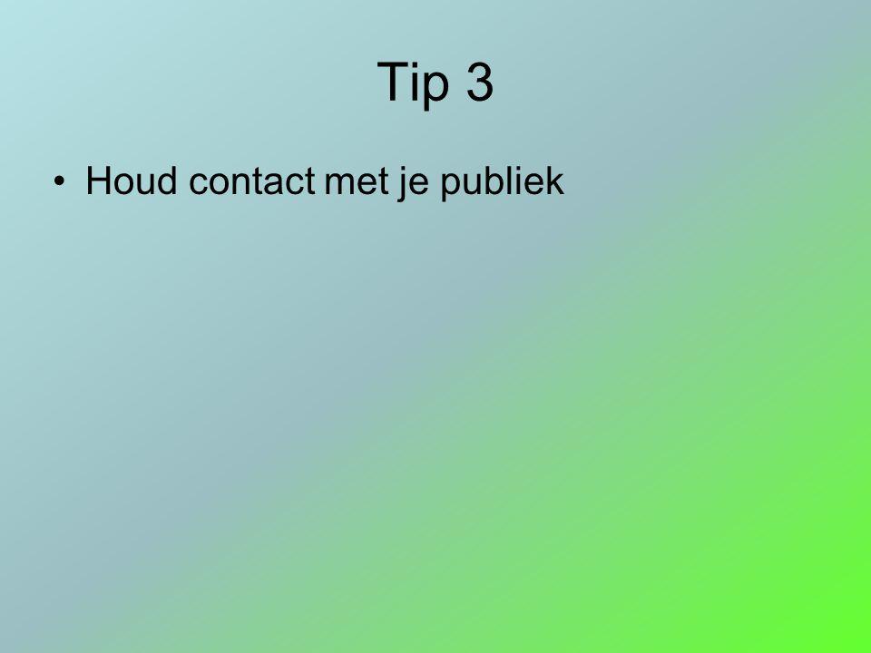 Tip 3 Houd contact met je publiek