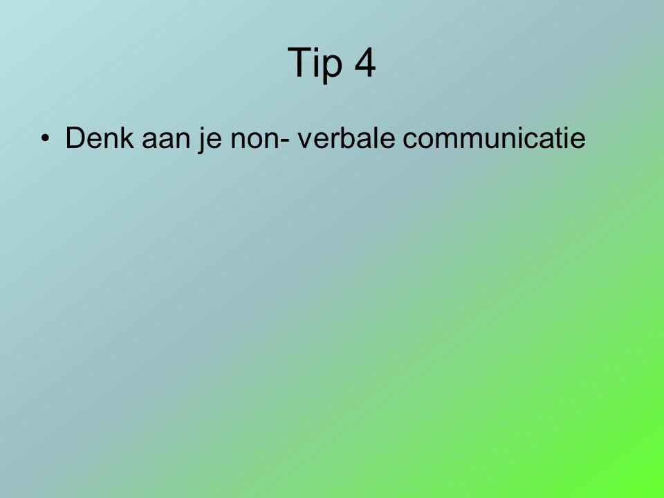 Tip 4 Denk aan je non- verbale communicatie