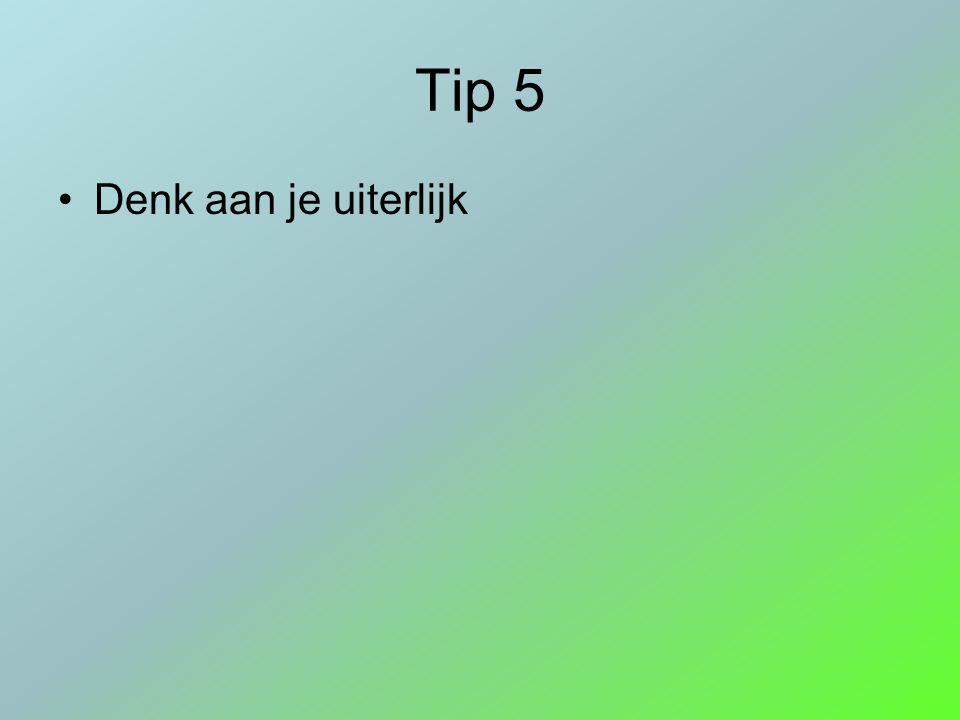 Tip 5 Denk aan je uiterlijk
