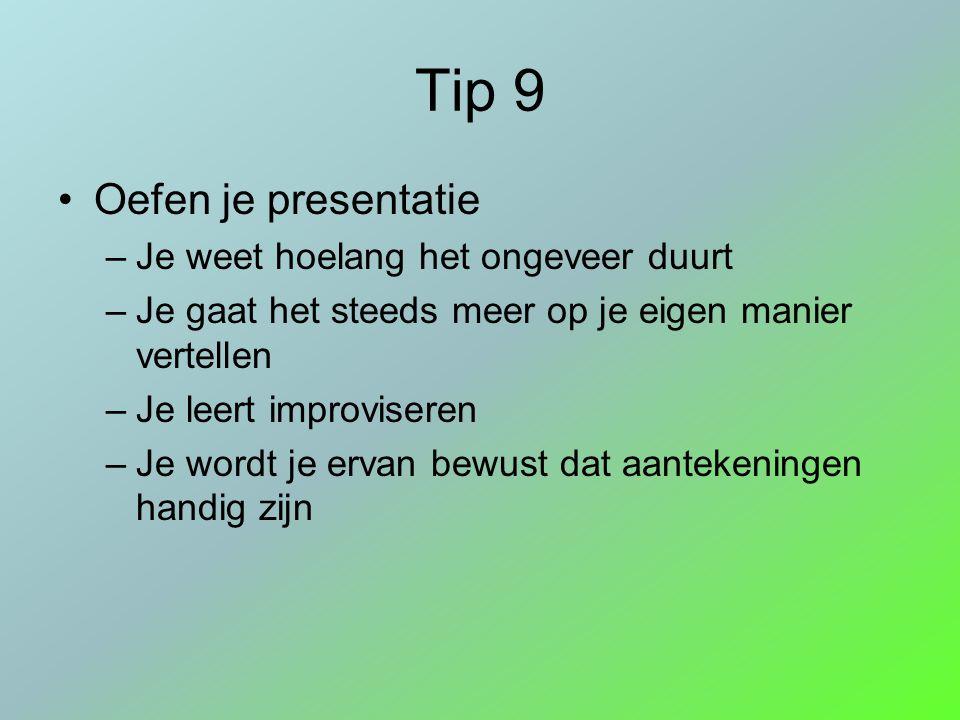 Tip 9 Oefen je presentatie Je weet hoelang het ongeveer duurt