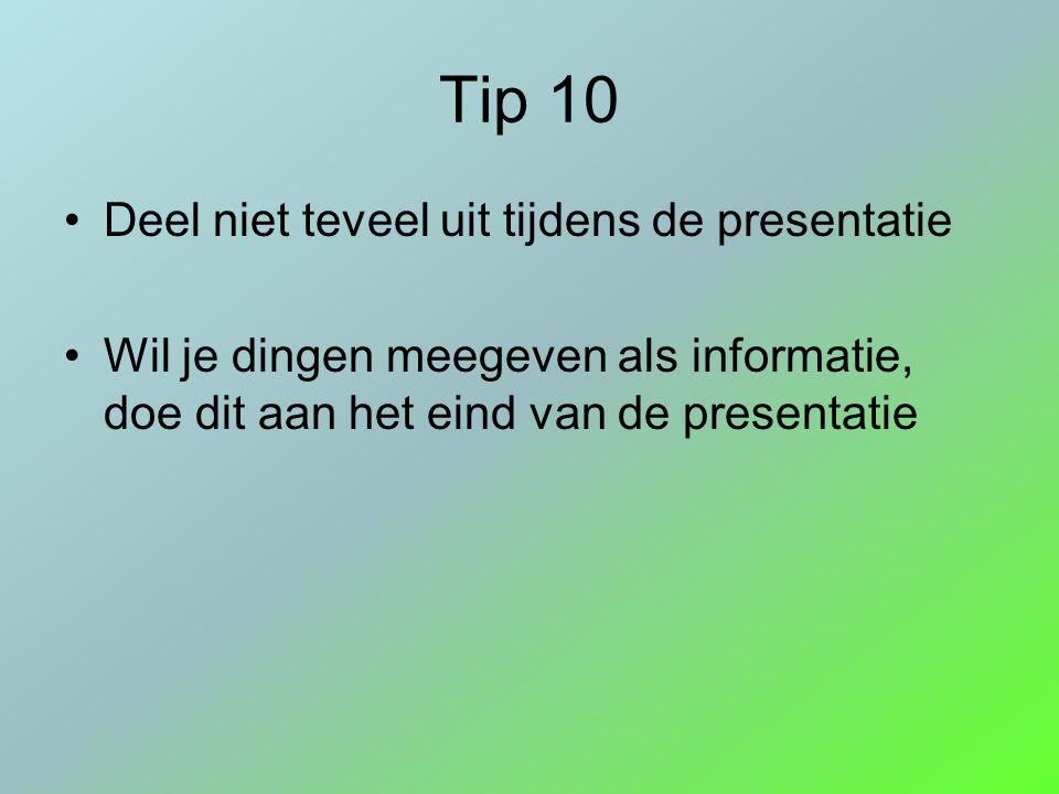 Tip 10 Deel niet teveel uit tijdens de presentatie