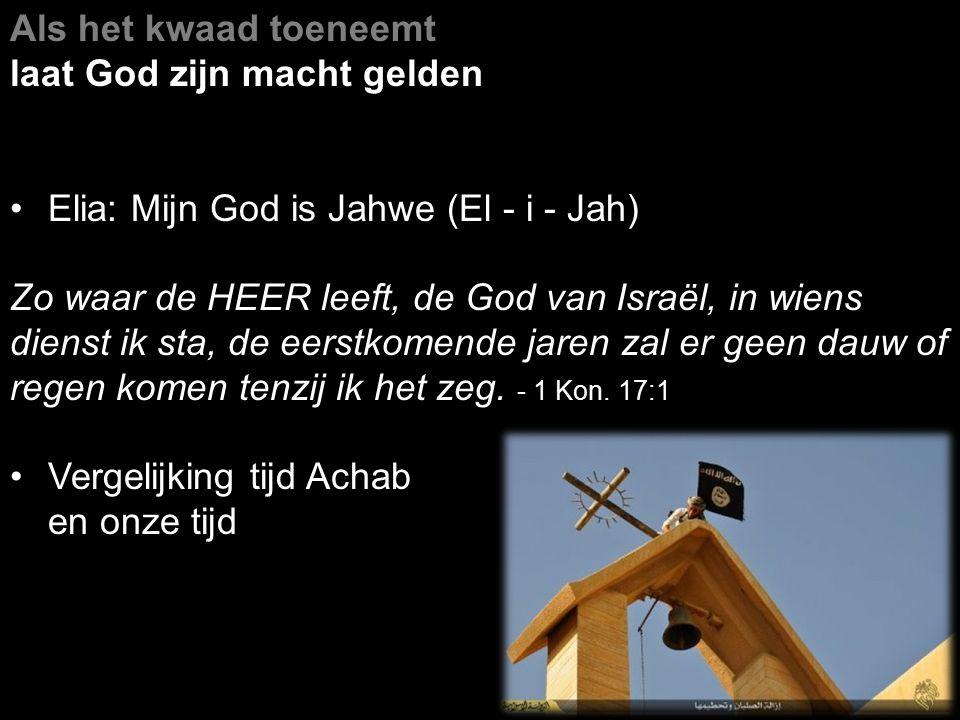 Als het kwaad toeneemt laat God zijn macht gelden. Elia: Mijn God is Jahwe (El - i - Jah)