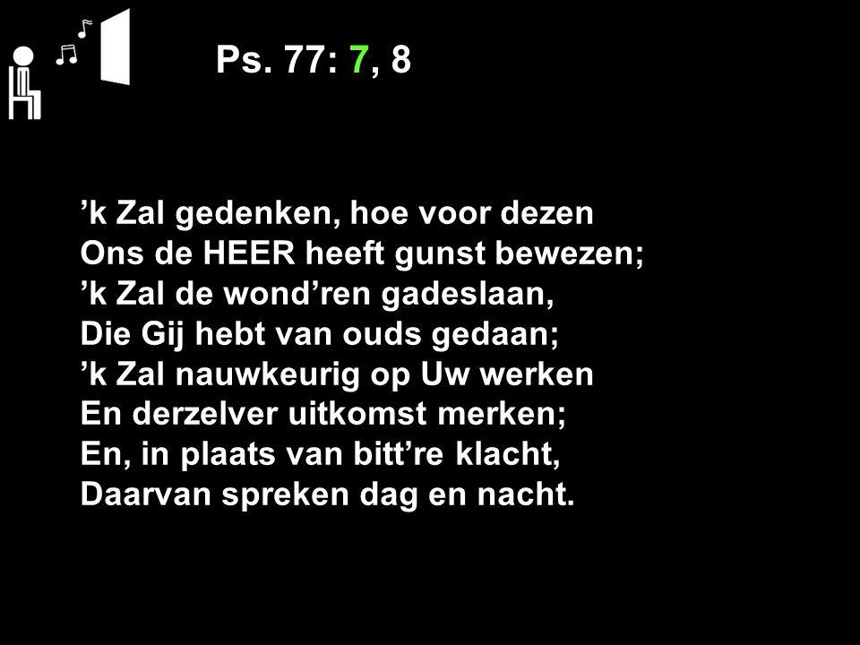 Ps. 77: 7, 8 'k Zal gedenken, hoe voor dezen