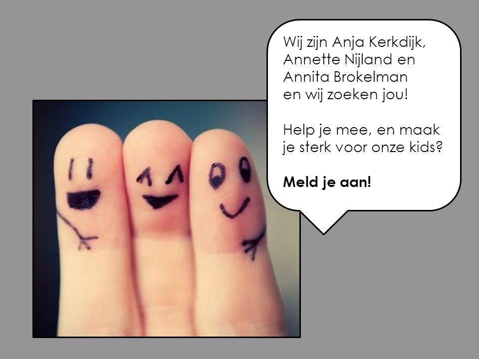 Wij zijn Anja Kerkdijk, Annette Nijland en Annita Brokelman