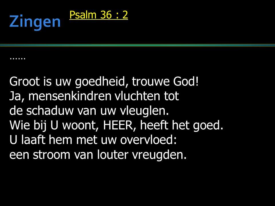 Zingen Groot is uw goedheid, trouwe God!