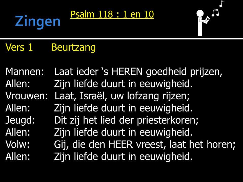 Zingen Vers 1 Beurtzang Mannen: Laat ieder 's HEREN goedheid prijzen,