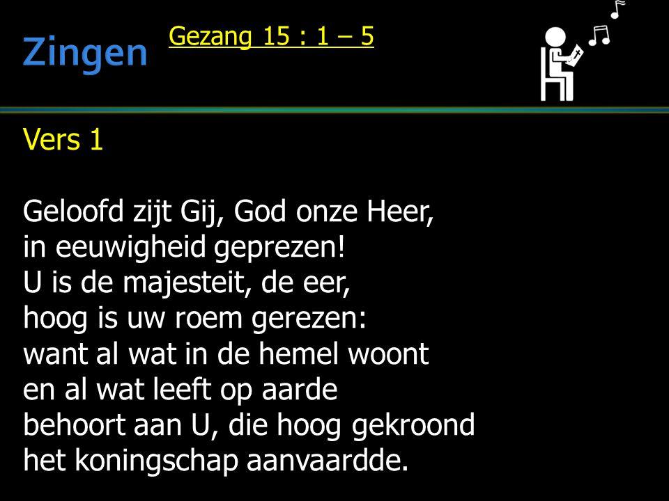 Zingen Vers 1 Geloofd zijt Gij, God onze Heer, in eeuwigheid geprezen!