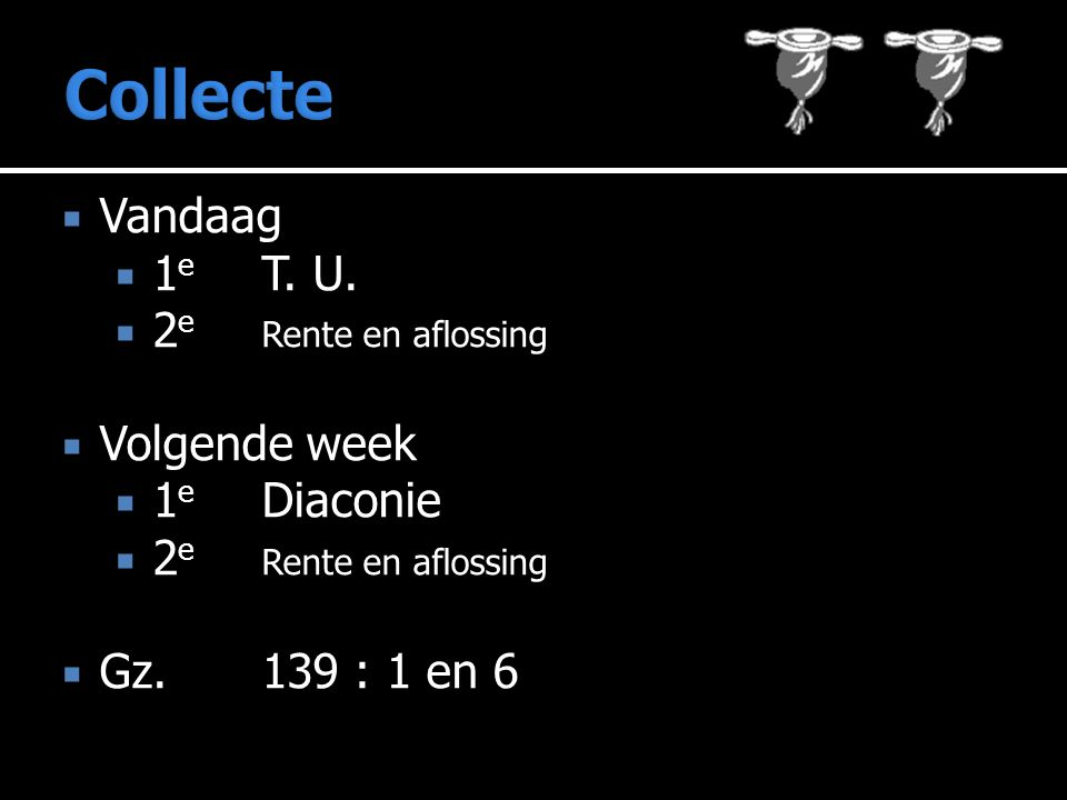 Collecte Vandaag 1e T. U. 2e Rente en aflossing Volgende week
