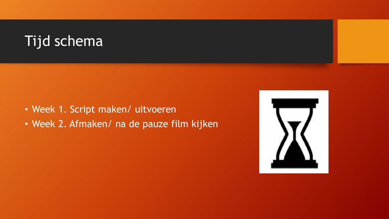Tijd schema Week 1. Script maken/ uitvoeren