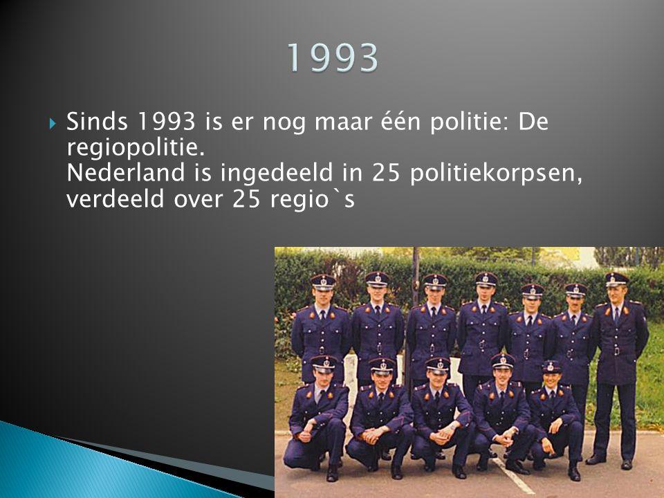 1993 Sinds 1993 is er nog maar één politie: De regiopolitie.