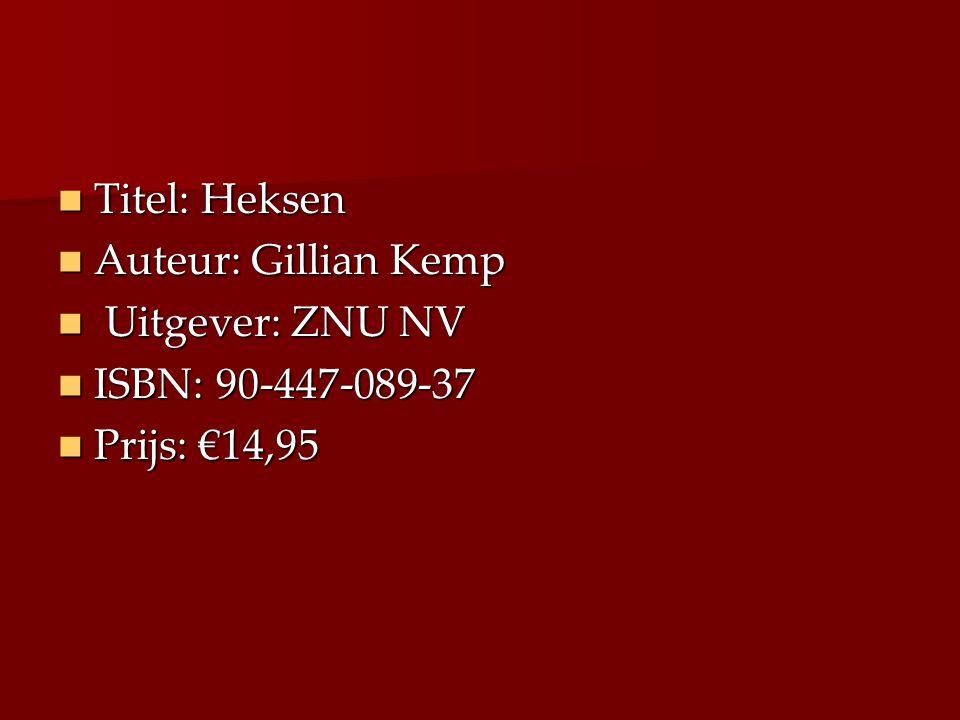 Titel: Heksen Auteur: Gillian Kemp Uitgever: ZNU NV ISBN: 90-447-089-37 Prijs: €14,95