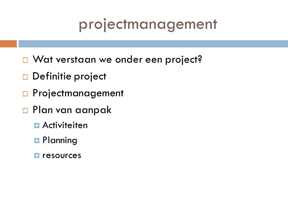projectmanagement Wat verstaan we onder een project Definitie project