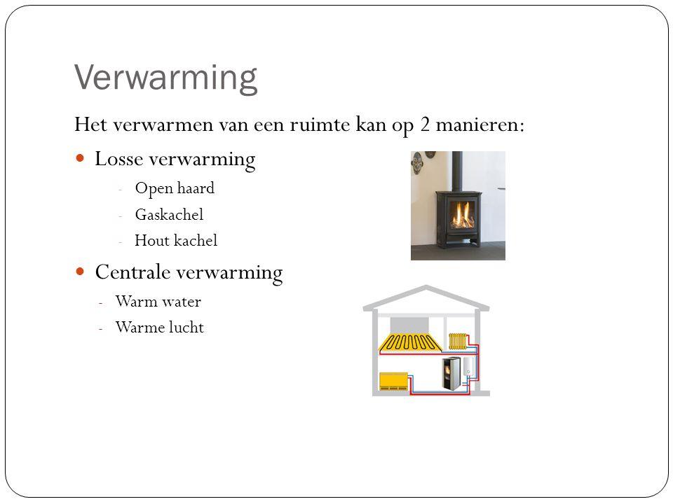 Verwarming Het verwarmen van een ruimte kan op 2 manieren: