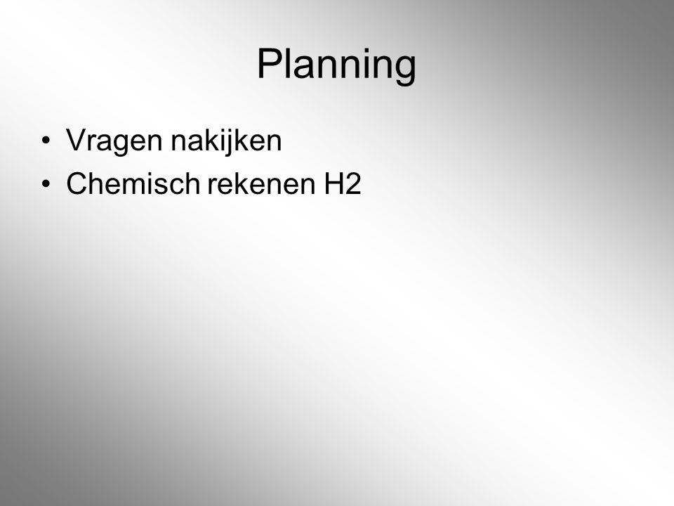 Planning Vragen nakijken Chemisch rekenen H2