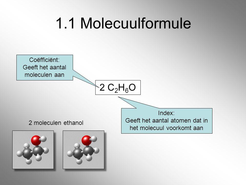1.1 Molecuulformule 2 C2H6O Coëfficiënt: