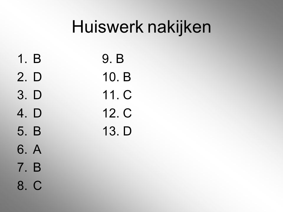 Huiswerk nakijken B 9. B D 10. B D 11. C D 12. C B 13. D A B C