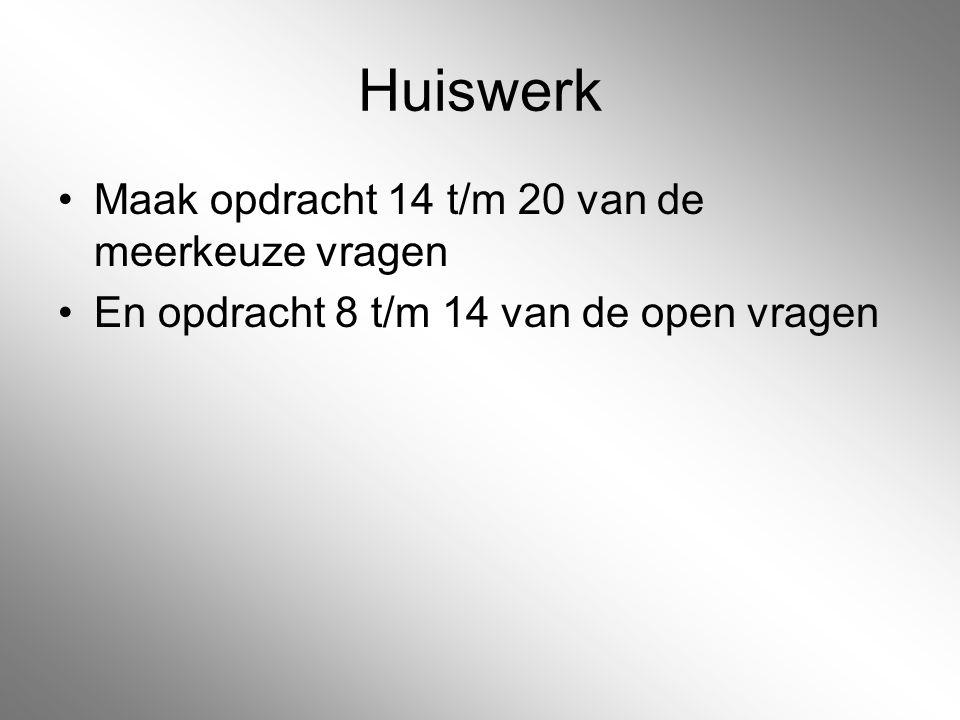 Huiswerk Maak opdracht 14 t/m 20 van de meerkeuze vragen