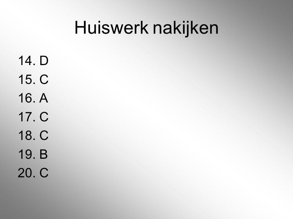Huiswerk nakijken 14. D 15. C 16. A 17. C 18. C 19. B 20. C