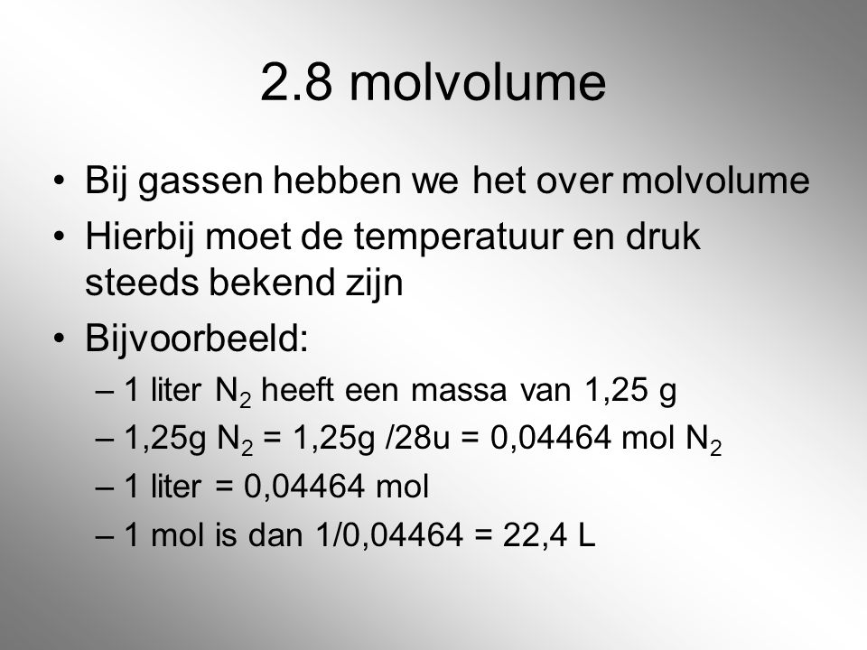 2.8 molvolume Bij gassen hebben we het over molvolume