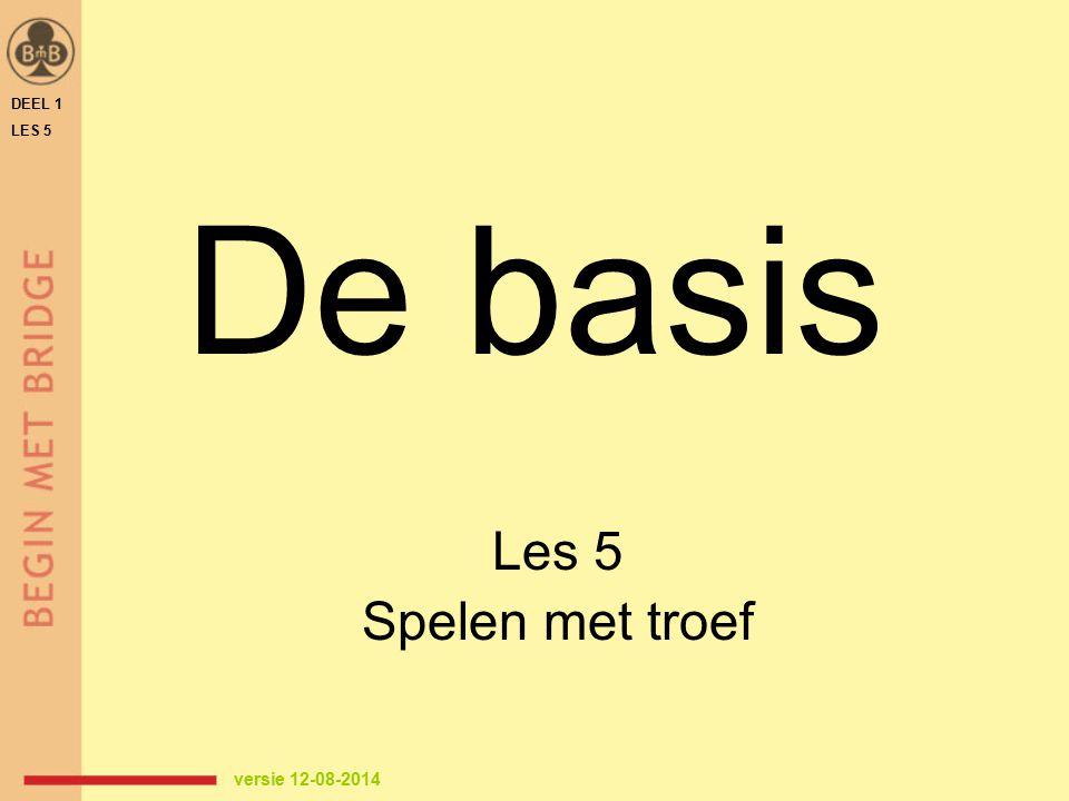 DEEL 1 LES 5 De basis Les 5 Spelen met troef versie 12-08-2014