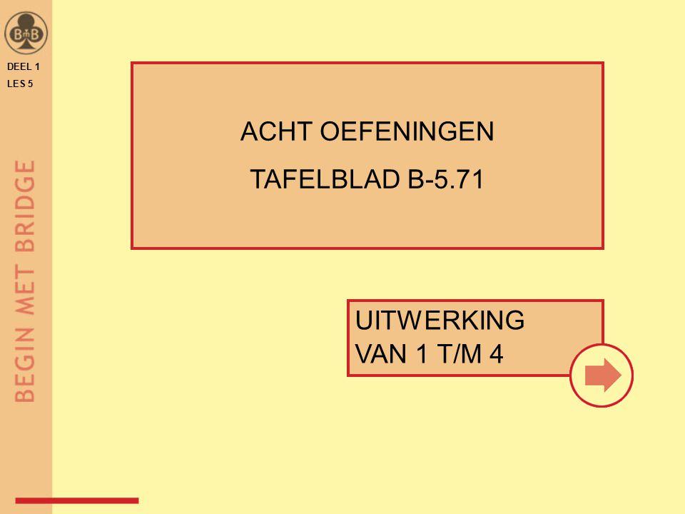 DEEL 1 LES 5 ACHT OEFENINGEN TAFELBLAD B-5.71 UITWERKING VAN 1 T/M 4