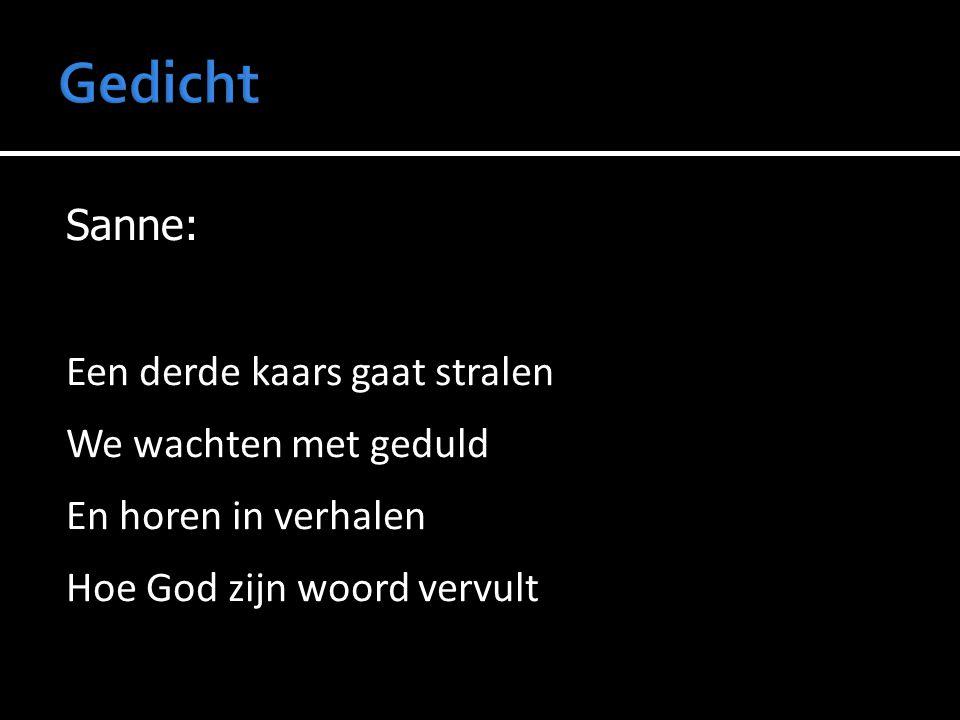 Gedicht Sanne: Een derde kaars gaat stralen We wachten met geduld En horen in verhalen Hoe God zijn woord vervult