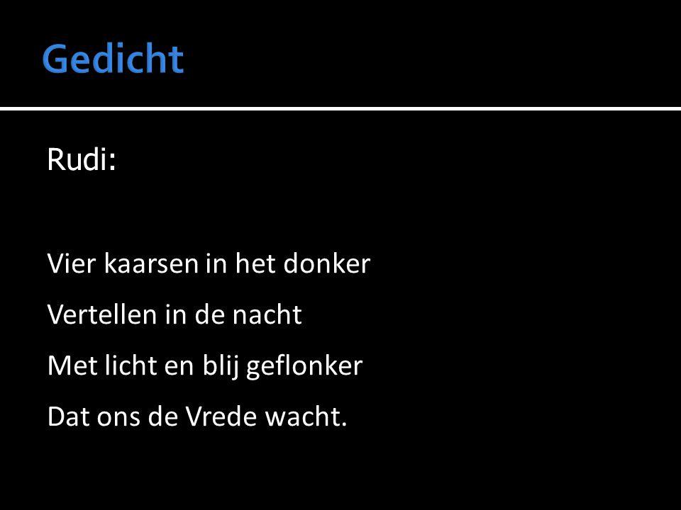 Gedicht Rudi: Vier kaarsen in het donker Vertellen in de nacht Met licht en blij geflonker Dat ons de Vrede wacht.