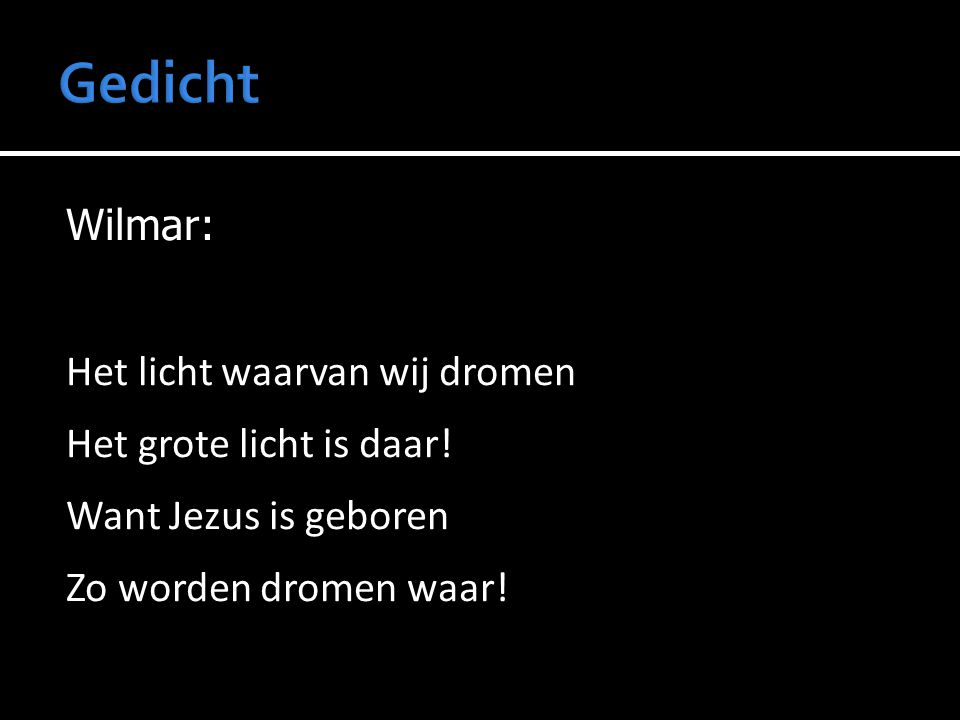 Gedicht Wilmar: Het licht waarvan wij dromen Het grote licht is daar.