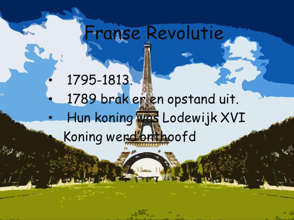 Franse Revolutie 1795-1813. 1789 brak er en opstand uit.