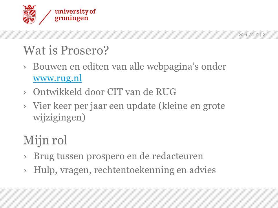 13-4-2017 Wat is Prosero Bouwen en editen van alle webpagina's onder www.rug.nl. Ontwikkeld door CIT van de RUG.
