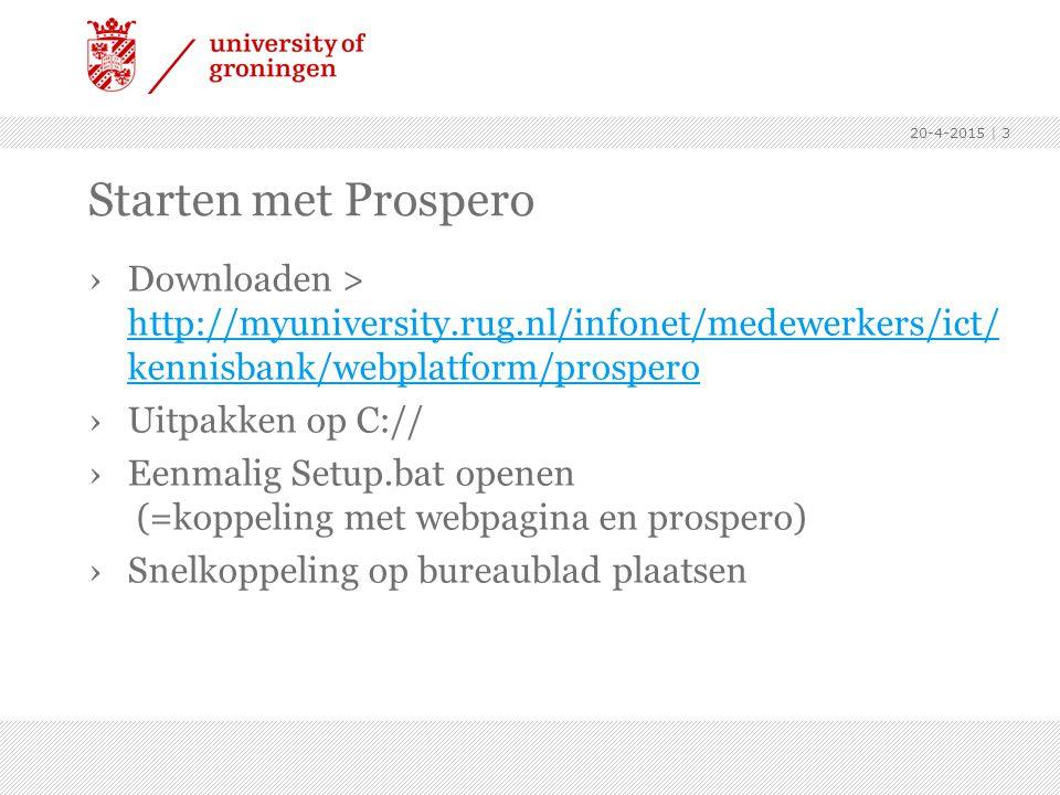 13-4-2017 Starten met Prospero. Downloaden > http://myuniversity.rug.nl/infonet/medewerkers/ict/kennisbank/webplatform/prospero.