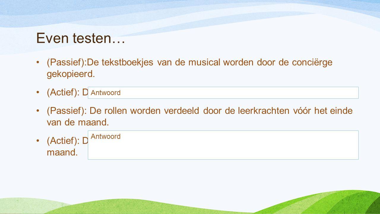 Even testen… (Passief):De tekstboekjes van de musical worden door de conciërge gekopieerd.