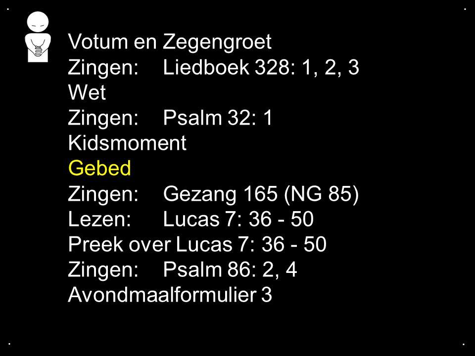 Votum en Zegengroet Zingen: Liedboek 328: 1, 2, 3 Wet