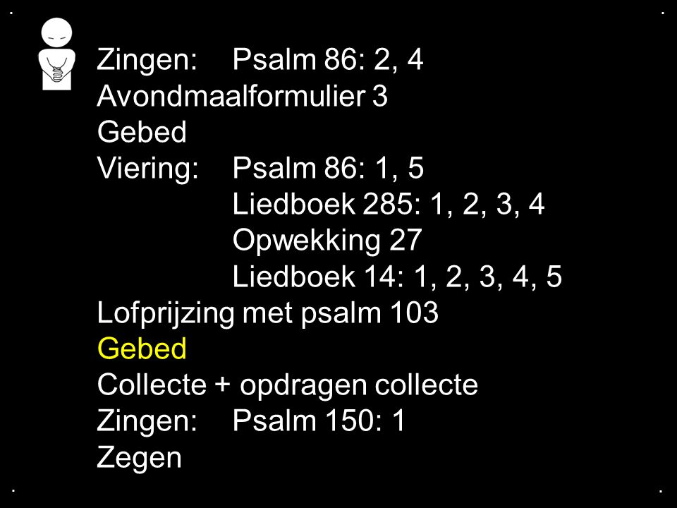 Collecte + opdragen collecte Zingen: Psalm 150: 1 Zegen