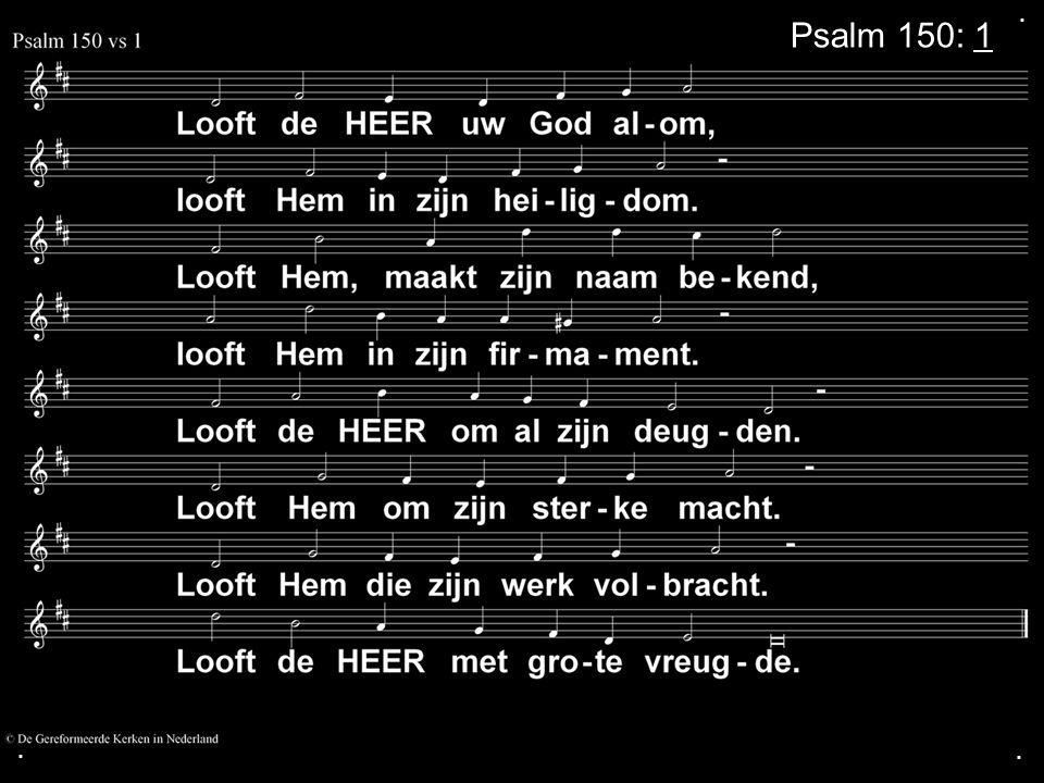 . Psalm 150: 1 . .