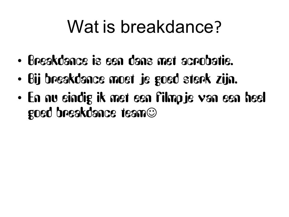 Wat is breakdance Breakdance is een dans met acrobatie.