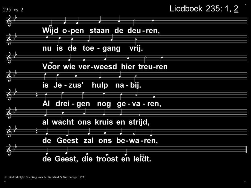 . Liedboek 235: 1, 2 . .