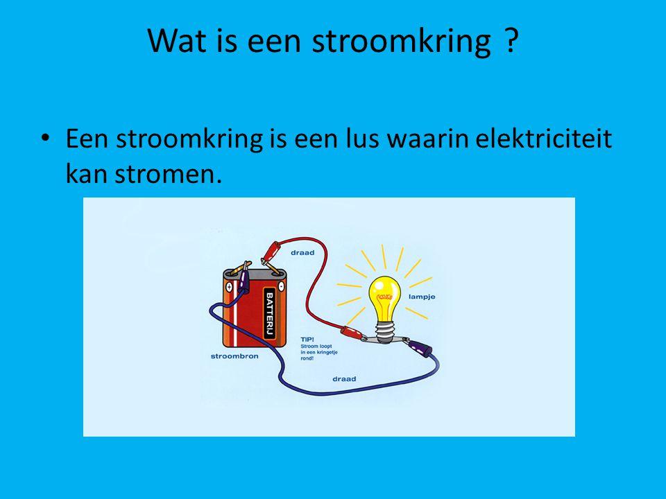 Wat is een stroomkring Een stroomkring is een lus waarin elektriciteit kan stromen.