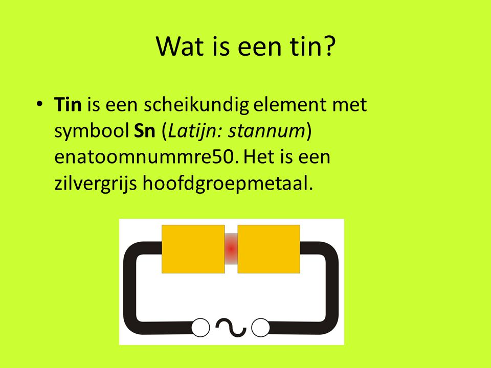 Wat is een tin. Tin is een scheikundig element met symbool Sn (Latijn: stannum) enatoomnummre50.