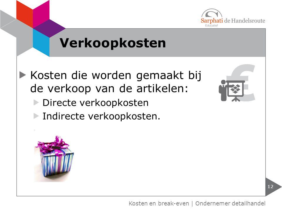 Verkoopkosten Kosten die worden gemaakt bij de verkoop van de artikelen: Directe verkoopkosten. Indirecte verkoopkosten.