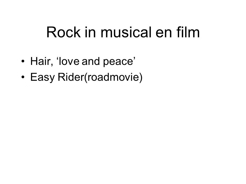 Rock in musical en film Hair, 'love and peace' Easy Rider(roadmovie)