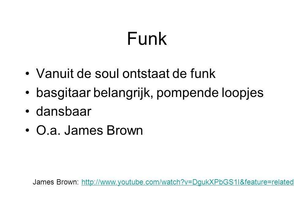 Funk Vanuit de soul ontstaat de funk