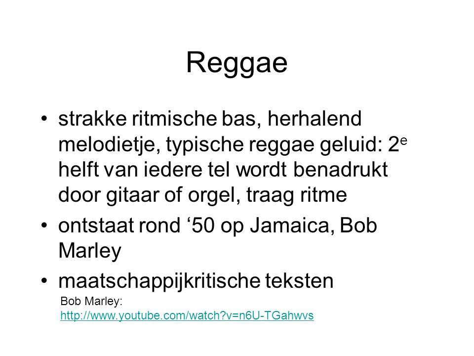 Reggae strakke ritmische bas, herhalend melodietje, typische reggae geluid: 2e helft van iedere tel wordt benadrukt door gitaar of orgel, traag ritme.